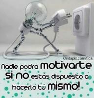 Nadie podrá motivarte si no estás dispuesto a hacerlo tu mismo.